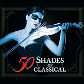 50 Shades of Classical by Various Artists