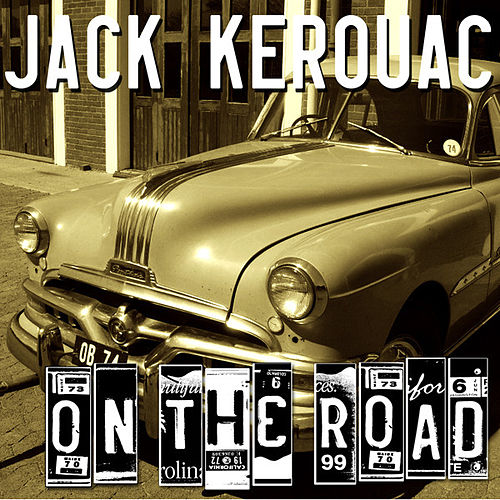 Jack Kerouac - On The Road by Jack Kerouac
