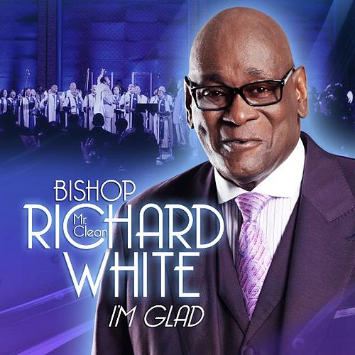 I'm Glad by Bishop Richard 'Mr. Clean' White