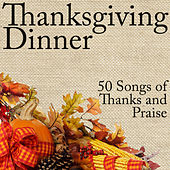 Thanksgiving Dinner: 50 Songs for Thanks and Praise by Various Artists