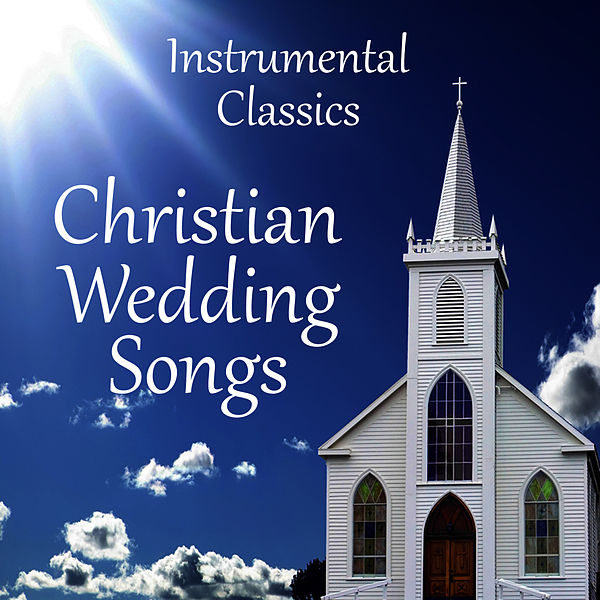 Instrumental Wedding Songs: Christian Wedding Songs: Instrumental Classics By Music