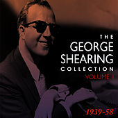 The George Shearing Collection 1939-58 Vol. 1 by George Shearing