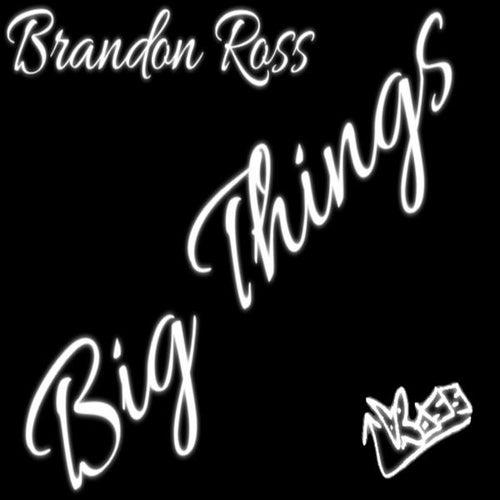 Big Things by Brandon Ross