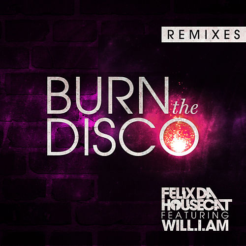 Burn The Disco by Felix Da Housecat