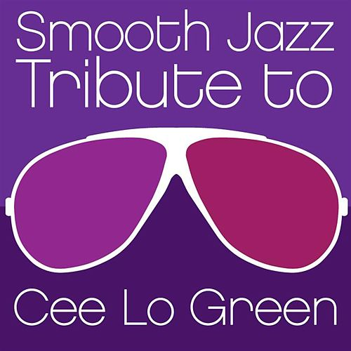 Smooth Jazz Tribute to Cee Lo Green by Various Artists