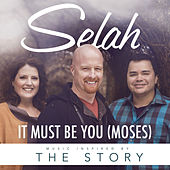 It Must Be You (Moses) (from the Story) (Single) by Selah