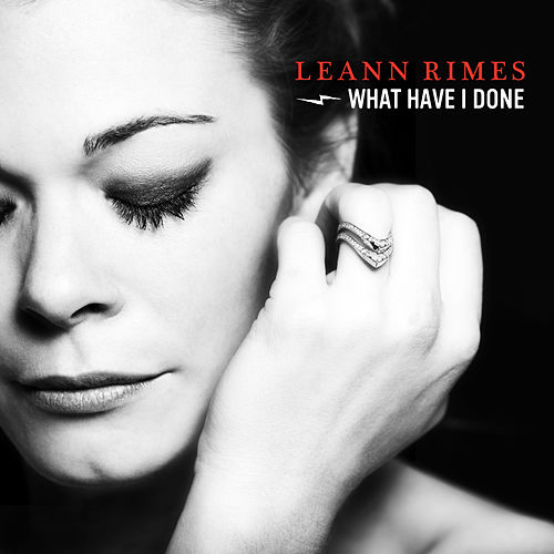 What Have I Done (Single) by LeAnn Rimes