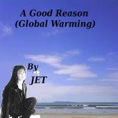 A Good Reason (Global Warming) von Jet