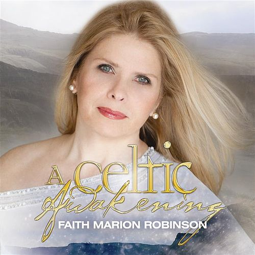 A Celtic Awakening with Faith Marion Robinson by Faith Marion Robinson