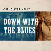 Down With the Blues by Sir Oliver Mally
