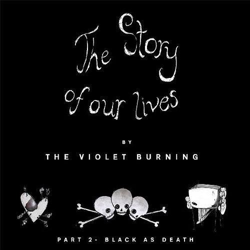 The Story of Our Lives, Pt. 2 Black As Death by Violet Burning