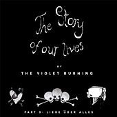 The Story of Our Lives, Pt. 3 Liebe über Alles by Violet Burning