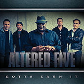 Gotta Earn It by Altered Five