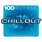 100 Anthems Chill Out by Various Artists