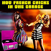 Hot French Chicks in the Garage by Various Artists