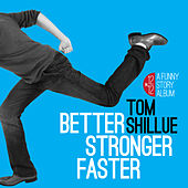Better, Stronger, Faster by Tom Shillue