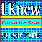 I Knew You Were Trouble. by Favorite Star