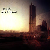 Slow Down by Blue