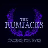 Crosses For Eyes by The Rumjacks