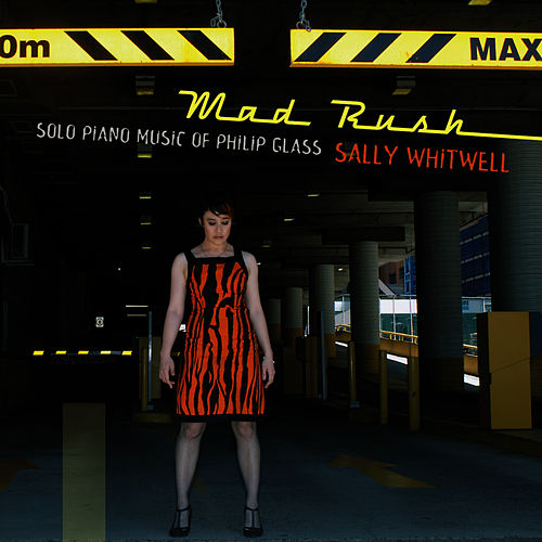 Mad Rush: Solo Piano Music of Philip Glass by Sally Whitwell