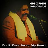Don't Take Away My Heart by George McCrae