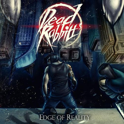 Edge of Reality by The Dead Rabbitts