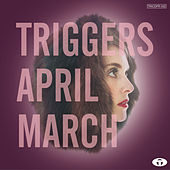 Triggers by An April March