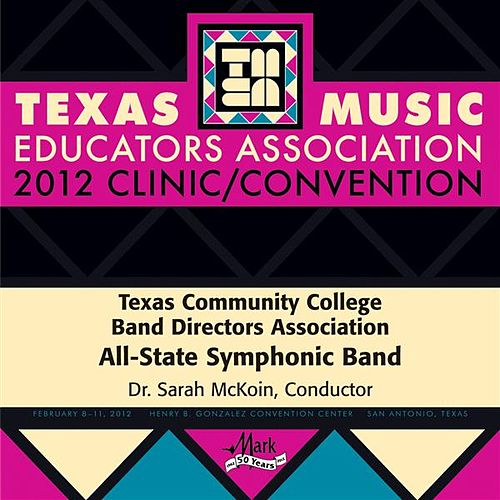 2012 Texas Music Educators Association (TMEA): Texas Community College Band Directors Association (TCCBDA) All-State Symphonic Band by Various Artists