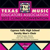 2012 Texas Music Educators Association (TMEA): Cypress Falls High School Varsity Men's Choir by Various Artists