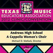 2012 Texas Music Educators Association (TMEA): Andrews High School A Cappella Women's Choir by Andrews High School A Cappella Women's Choir