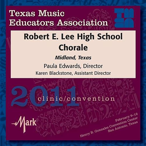 2011 Texas Music Educators Association (TMEA): Robert E. Lee High School Chorale by Various Artists
