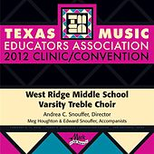 2012 Texas Music Educators Association (TMEA): West Ridge Middle School Varsity Treble Choir by West Ridge Middle School Varsity Treble Choir