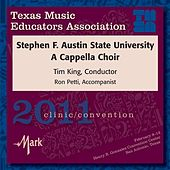 2011 Texas Music Educators Association (TMEA): Stephen F. Austin State University A Cappella Choir by Various Artists