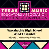 2012 Texas Music Educators Association (TMEA): Waxahachie High School Wind Ensemble by Waxahachie High School Wind Ensemble