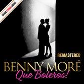 Serie Cuba Libre: Que Boleros! Benny Moré (Remastered) by Beny More