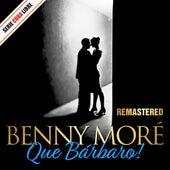 Serie Cuba Libre: Que Bárbaro! Benny Moré (Remastered) by Beny More