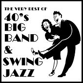 The Very Best of 40's Big Band & Swing Jazz by Various Artists