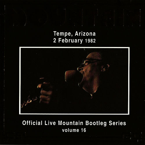 Official Live Bootleg Series Vol. 16 - Tempe, Arizona 2 February 1982 by Mountain