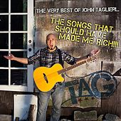 The Very Best of John Taglieri: The Songs That Should Have Made Me Rich!!! by John Taglieri