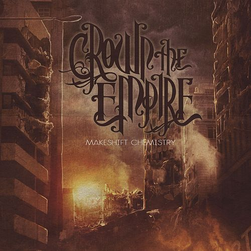 Makeshift Chemistry by Crown The Empire