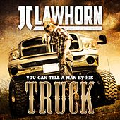 You Can Tell a Man By His Truck by JJ Lawhorn