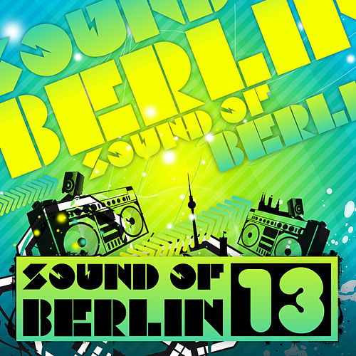 Sound of Berlin 13 - The Finest Club Sounds Selection of House, Electro, Minimal and Techno by Various Artists