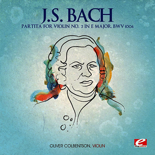 J.S. Bach: Partita for Violin No. 3 in E Major, BWV 1006 (Digitally Remastered) by Oliver Colbentson