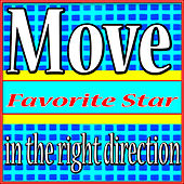 Move in the Right Direction by Favorite Star