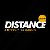 Troubles / Rugged by Distance
