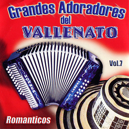 Grandes Adoradores del Vallenato (Romanticos), Vol. 7 by Various Artists