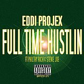 Full Time Hustlin (feat. Philthy Rich & Stevie Joe) by Eddi Projex