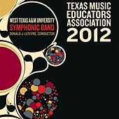 2012 Texas Music Educators Association (TMEA): West Texas A&M University Symphonic Band by Various Artists