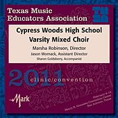 2011 Texas Music Educators Association (TMEA): Cypress Woods High School Varsity Mixed Choir by Cypress Woods High School Varsity Mixed Choir