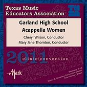 2011 Texas Music Educators Association (TMEA): Garland High School Acappella Women by Various Artists